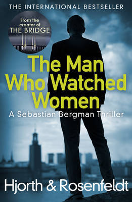 The Man Who Watched Women (previously The Disciple)(Sebastian Bergman Chronicles #2)