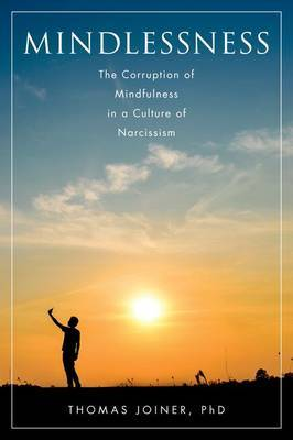 Mindlessness: The Corruption of Mindfulness in a Culture of Narcissism