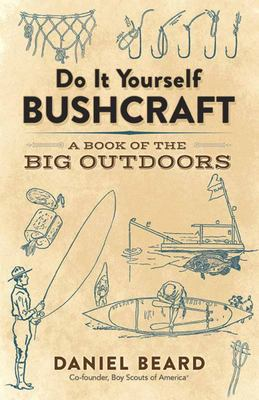 Do it yourself bushcraft a book of the big outdoors by daniel beard do it yourself bushcraft a book of the big outdoors solutioingenieria Image collections