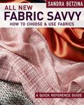 All New Fabric Savvy: A Quick Reference Guide to Choosing and Using Fabric