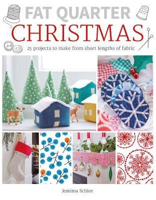 Fat Quarter: Christmas: 25 Projects to Make from Short Lengths of Fabric