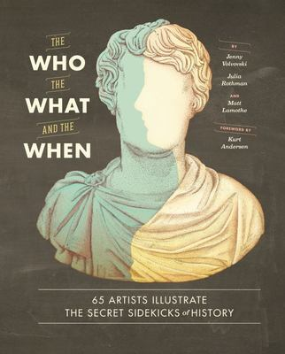 Who, the What, and the When - 65 Artists Illustrate the Secret Sidekicks of History
