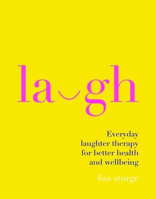 Laugh: Everyday Laughter Healing for Greater Happiness and Wellbeing