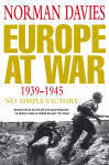 Europe At War  1939-1945 : No Simple Victory