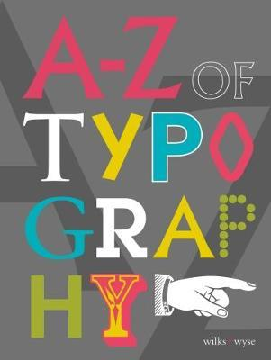 The A-Z of Typography: Classification * Anatomy * Toolkit * Attributes