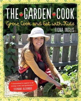 The Garden Cook: Grow, Cook, Eat with Kids