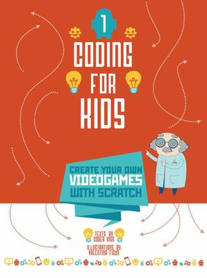 Coding for Kids : Create Your Own Video Games With Scratch