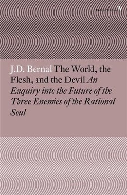 The World, the Flesh and the Devil : An Enquiry into the Future of the Three Enemies of the Rational Soul