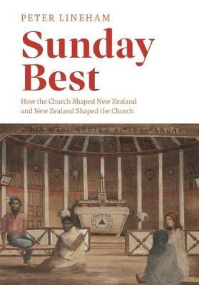 Sunday Best: How Religion Shaped New Zealand and How New Zealand Shaped Religion