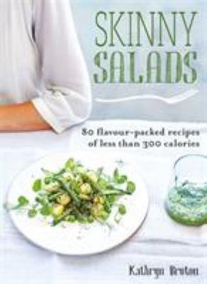 Skinny Salads 80 Flavour-Packed Recipes Of Less Than 300 Calories