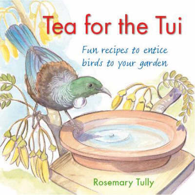 Tea for the Tui: Fun Recipes to Entice Birds into Your Garden