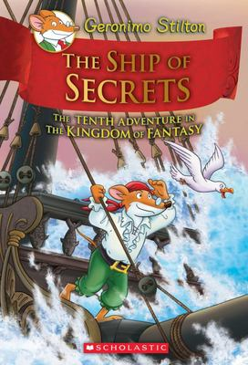 The Ship of Secrets (Geronimo Stilton and the Kingdom of Fantasy #10)