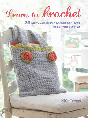 Learn to Crochet 25 Quick and Easy Crochet Projects to Get You Started