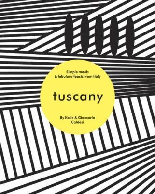 Tuscany: Simple meals and fabulous feasts from Italy