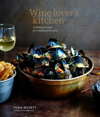 Wine Lover's Kitchen : Delicious Recipes for Cooking With Wine