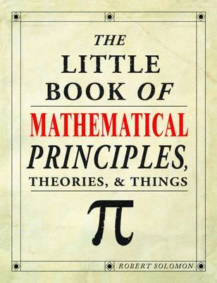The Little Book of Mathematical Principles, Theories & Things