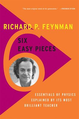 Six Easy Pieces : Essentials of Physics Explained by its Most Brilliant Teacher