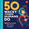 50 Wacky Things Humans Do : Weird & Amazing Facts About the Human Body!