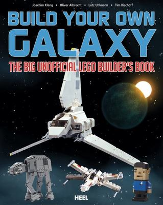 Build Your Own Galaxy : The Big Unofficial Lego Builder's Book