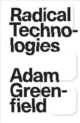Radical Technologies : The Design of Everyday Life