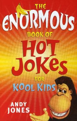 The Enormous Book of Hot Jokes for Kool Kids