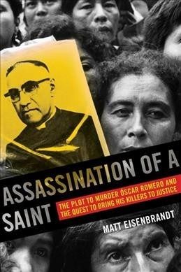 Assassination of a SaintThe Plot to Murder Oscar Romero and the Quest to Bring His Killers to Justice