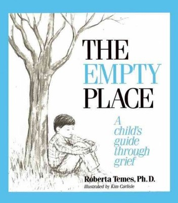 The Empty Place : A Child's Guide Through Grief