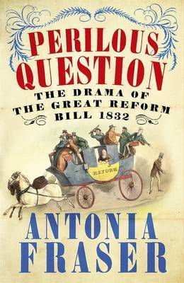 The Perilous Question: The Drama of the Great Reform Bill 1832