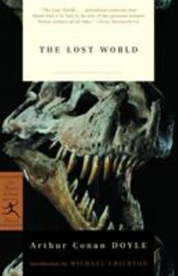 The Lost World : Being an Account of the Recent Amazing Adventures of Professor George E. Challenger, Lord John Roxton, Professor Summerlee, and Mr. E.d. Malone of the