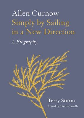 Simply by Sailing in a New Direction. Allen Curnow: A biography