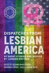 Dispatches from Lesbian America: 42 Short Stories & Memoir from Lesbian Writers