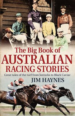 The Big Book of Australian Racing Stories: Great Tales of the Turf from Jorrocks to Black Caviar