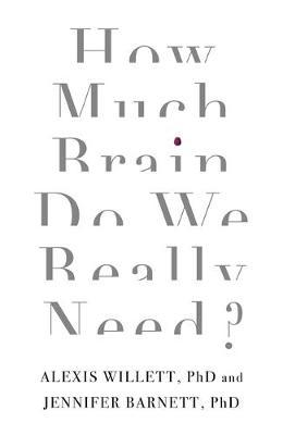 How Much Brain Do We Really Need ?