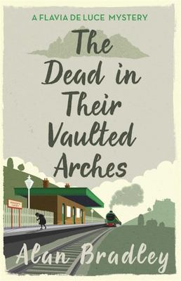 The Dead in Their Vaulted Arches (Flavia de Luce #6)