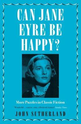 Can Jane Eyre Be Happy? : More Puzzles in Classic Fiction