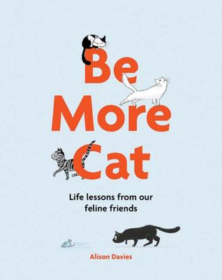 Be More Cat: Life lessons from our feline friends