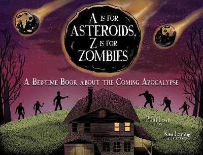 A Is for Asteroids, Z Is for Zombies A Bedtime Book about the Coming Apocalypse