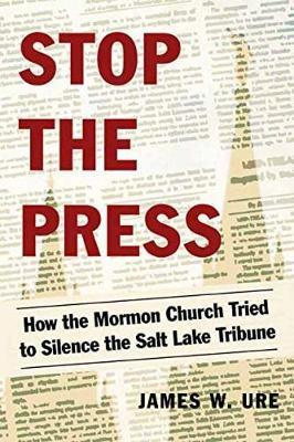 Stop The Press: How the Mormon Church Tried to Silence the Salt Lake Tribune
