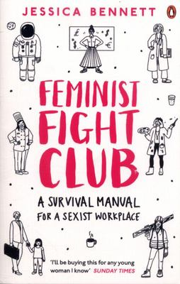 Feminist Fight Club: An Office Survival Manual (For a Sexist Workplace)