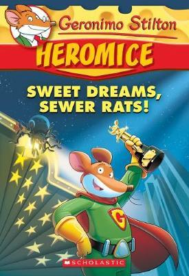 Sweet Dreams, Sewer Rats! (Geronimo Stilton Heromice #10)
