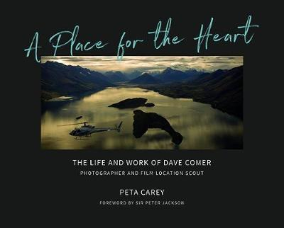A Place For The Heart: The Life and Work of Dave Comer, Photographer and Film Location Scout