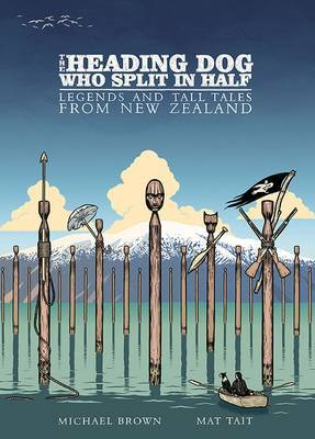 The Heading Dog Who Split in Half: Legends and Tall Tales from New Zealand
