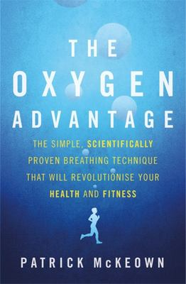 Oxygen Advantage: The Simple, Scientifically Proven Breathing Technique That Will Revolutionise Your Health and Fitness