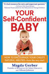 Your Self-Confident Baby: How to Encourage Your Child's Natural Abilities from the Very Start