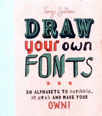 Draw Your Own Fonts: 30 Alphabets to Scribble, Sketch, and Make Your Own
