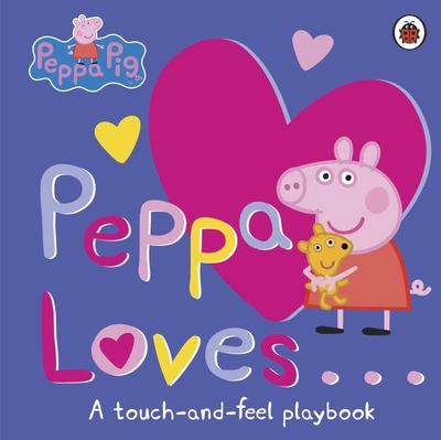 Peppa Loves: A Touch and Feel Playbook