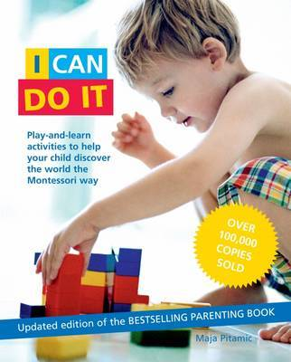 I Can Do It: Play and learn activities to help your child discover the world the Montessori way