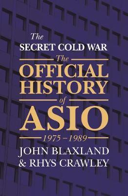 The Secret Cold War: The Official History of ASIO, 1975-1989 (HB)