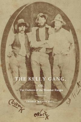 The Kelly Gang: Or, the Outlaws of the Wombat Ranges