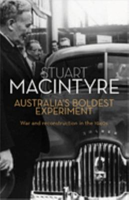 Australias Boldest Experiment : War and Reconstruction in the 1940s